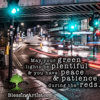 cars at green light at night with words, may your green lights be plentiful and your have peace & patience during the reds