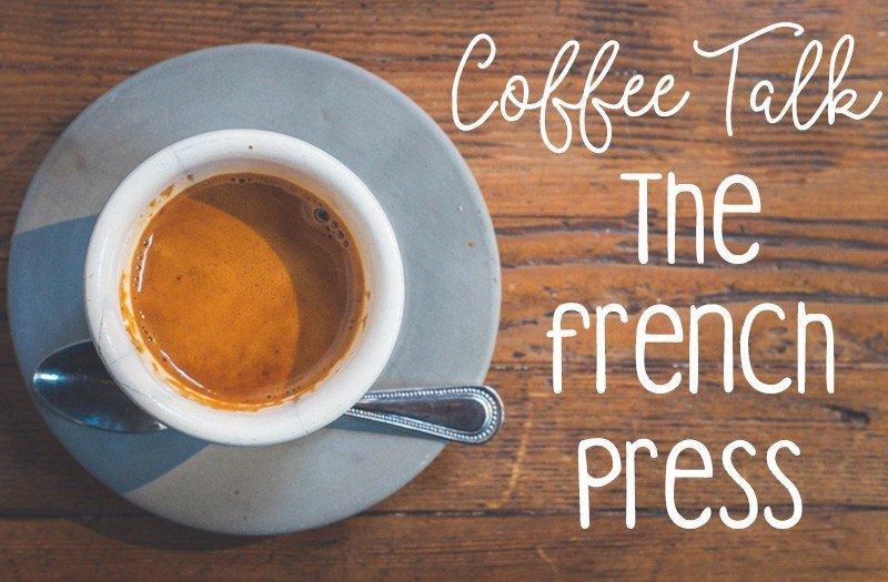 Coffee Talk The French Press | Hayle Olson | www.hayleolson.com