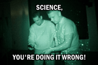Science, you're doing it wrong