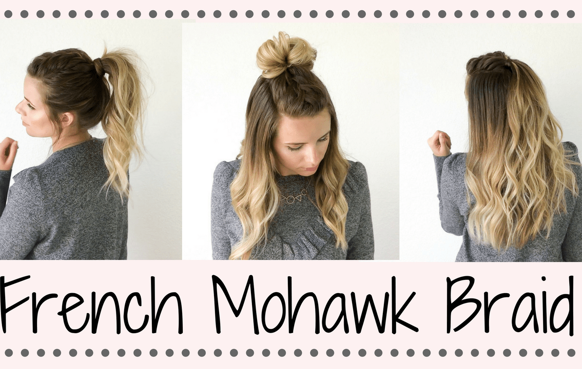 3 Ways to Style a French Mohawk Braid