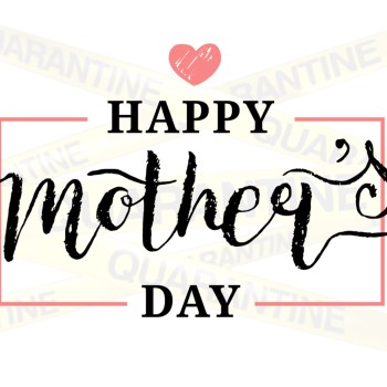 Quarantine Mother's Day