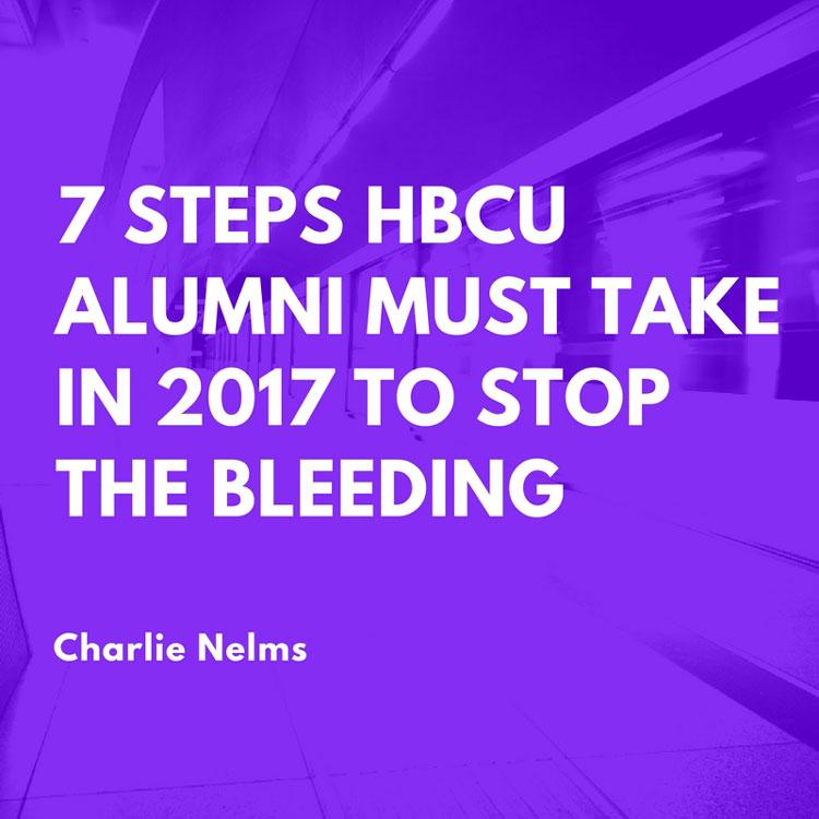 7 Steps HBCU Alumni Must Take in 2017 to Stop the Bleeding