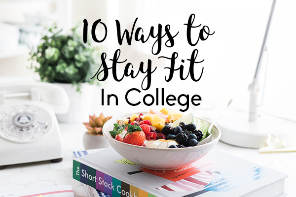 10 Ways to Stay Fit in College