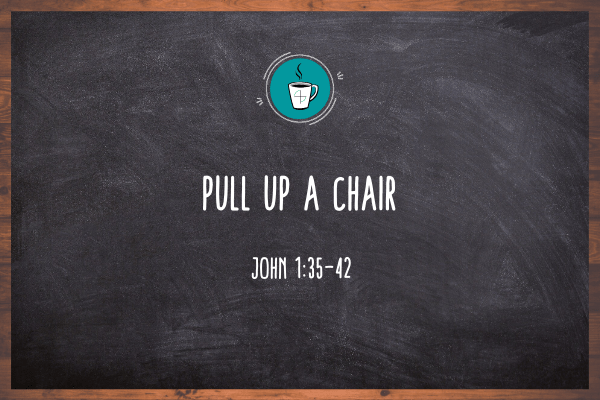 Pull Up A Chair – Day Four