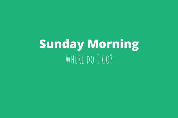 Where to go on Sunday Mornings