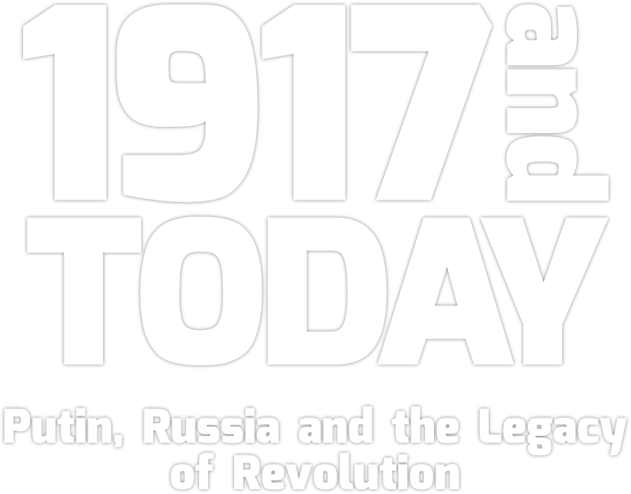 1917 and Today: Putin, Russia and the Legacy of Revolution