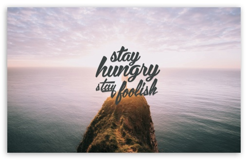 Inspiring Quotes Iphone 5 Wallpaper Stay Hungry Stay Foolish Inspirational 4k Hd Desktop