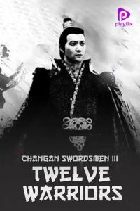 Download Changan Swordsmen 3 Twelve Warriors Full Movie Hindi 720p