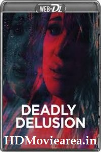Deadly Delusion (2017) Full Movie Download Dual Audio in Hindi 480p 250MB | 720p 950MB BluRay