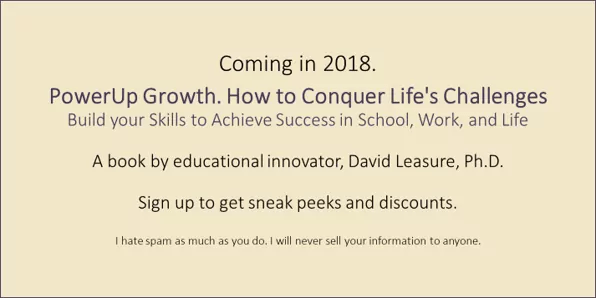 PowerUp Growth.  SIgnup to get early bird discounts and sneak peeks at Dr. Leasure's book, to be published in 2018.
