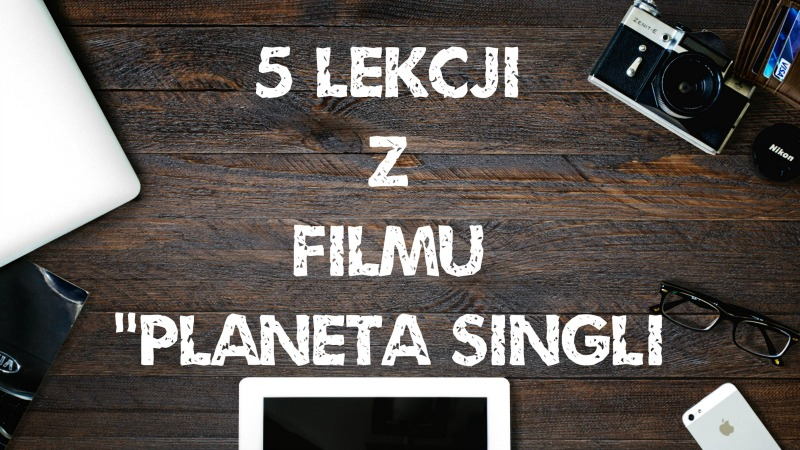 5 lekcji z filmu Planeta Singli - grafika