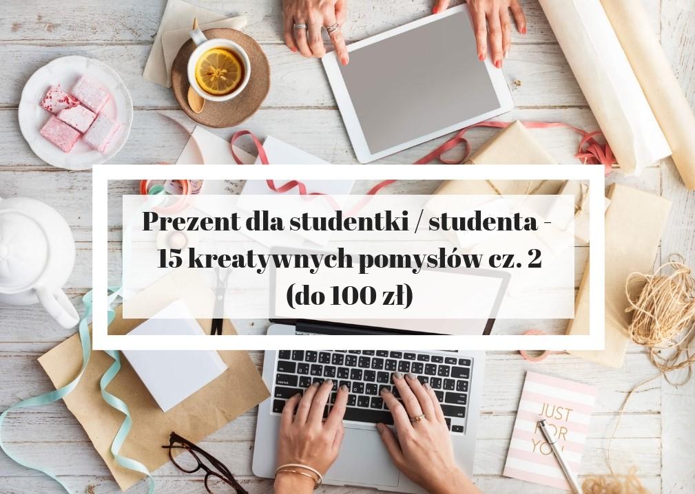 Prezent dla studentki i studenta - 15 kreatywnych pomysłów cz. 2 (do 100 zł)