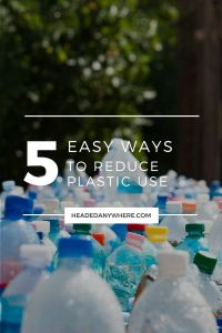 "Photo of plastic bottles with text overlaying image that reads ""5 Easy Ways to Reduce Plastic Use"""