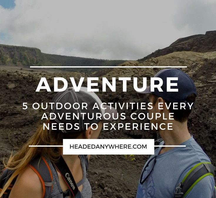 5 Outdoor Activities Every Adventurous Couple Needs to Experience