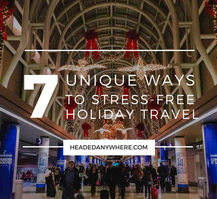 7 Unique Ways to Stress-Free Holiday Travel