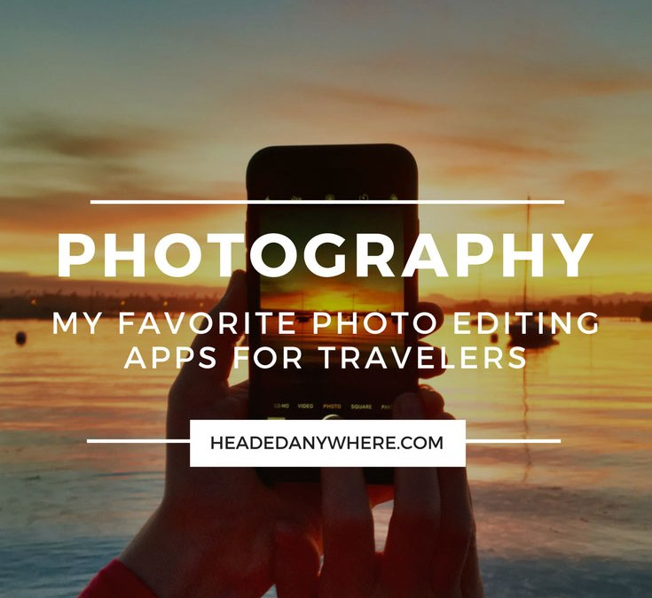 My Favorite Photo Editing Apps for Travelers