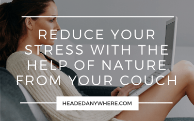 Reduce Your Stress with the Help of Nature