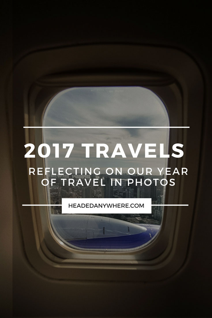 Looking out plane window with text overlay saying 2017 Travels Reflecting on Our Year of Travel in Photos