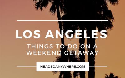 Weekend Getaway: Things to do in Los Angeles, California