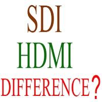 HDMI SDI DIFFERENCE