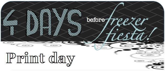 4 DAYS BEFORE freezer fiesta PRINT DAY