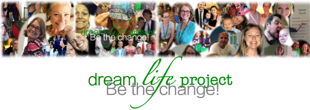dream LIFE project - BE THE CHANGE