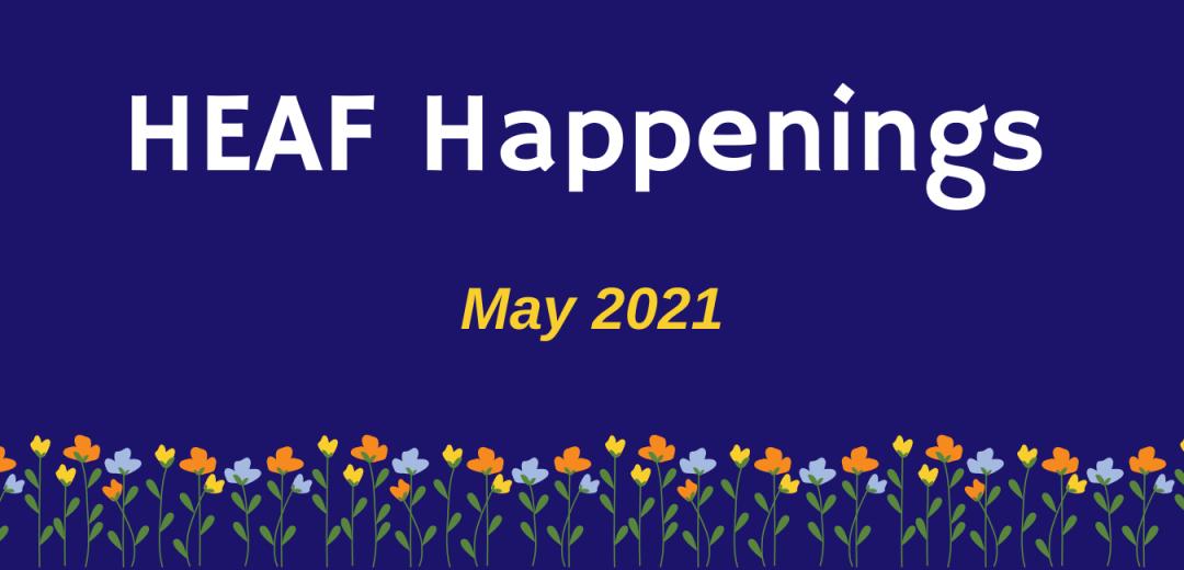 HEAF Happenings May 2021