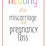 What healing after miscarriage and pregnancy loss really looks like
