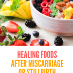 Healing foods after miscarriage or stillbirth