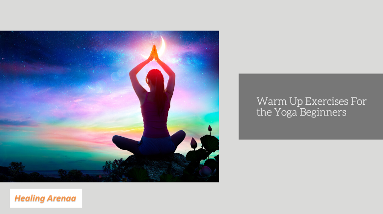 Warm Up Exercises For the Yoga Beginners