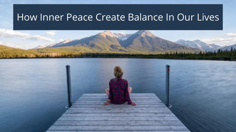 How Inner Peace Create Balance In Our Lives