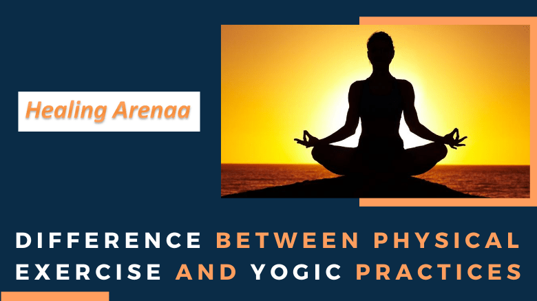 Difference Between Physical Exercise and Yogic Practices