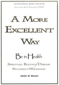 Henry Wright A More Excellent Way PDF - Study the Spiritual Roots of Disease