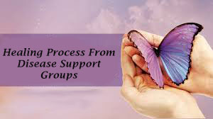 Healing Process From Disease Support Groups
