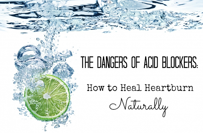 The Dangers of Acid Blockers: How to Heal Heartburn Naturally