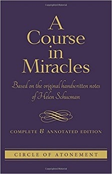 A Course in Miracles: Based on the Original Handwritten Notes of Helen Schucman - Complete & Annotated Edition - Circle of Atonement