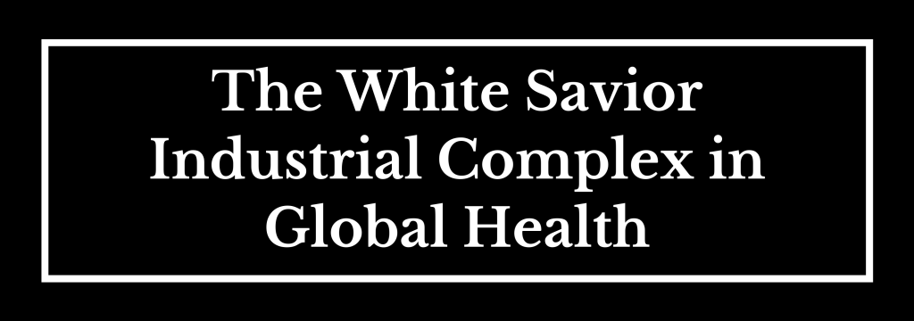 The White Savior Industrial Complex in Global Health