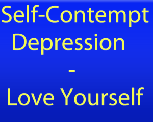 Self-contempt and depression - love yourself, you are beautiful