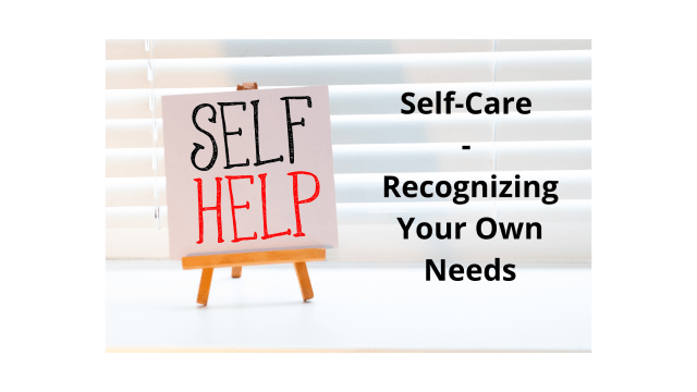 Self-Care - Recognizing Your Own Needs
