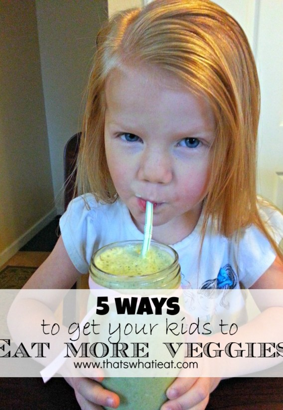 5 ways to get your kids to eat more veggies www.thatswhatieat.com