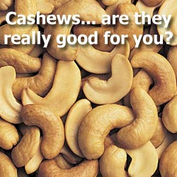 Cashews are they really good for you?
