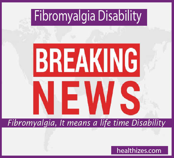 If your Doctors say you have a Fibromyalgia, It means a life time Disability