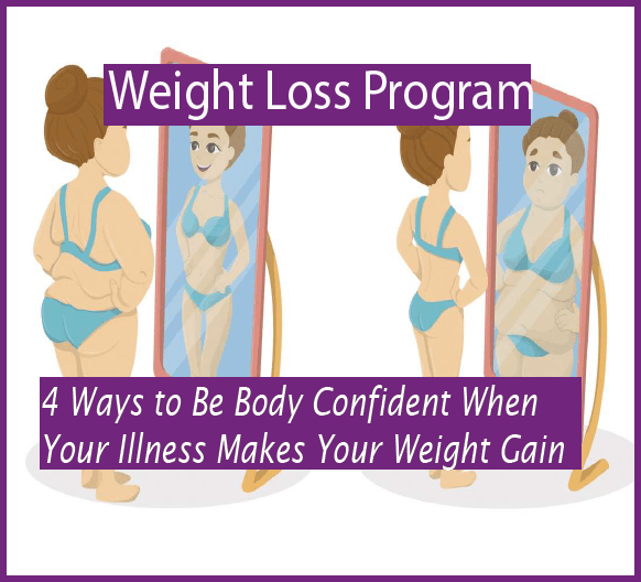 4 Ways to Be Body Confident When Your Illness Makes Your Weight Fluctuate