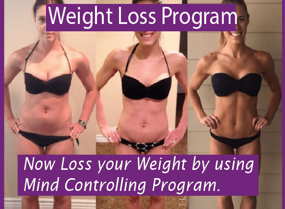 Now Loss your Weight by using Mind Controlling Program.