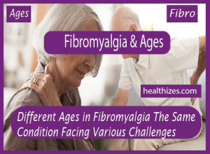 Different Ages in Fibromyalgia: The Same Condition Facing Various Challenges