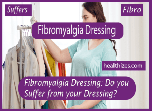 Fibromyalgia Dressing: Do you Suffer from your Dressing?