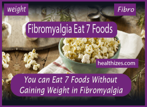 You can Eat 7 Foods: Without Gaining Weight in Fibromyalgia
