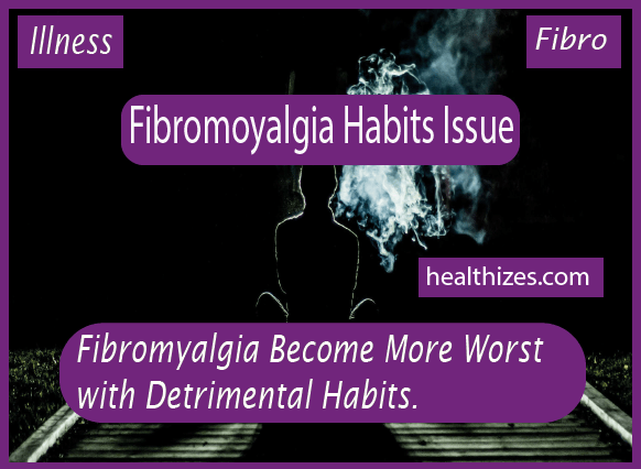 Fibromyalgia Become More Worst with Detrimental Habits. 10 Thinking's Stop Now