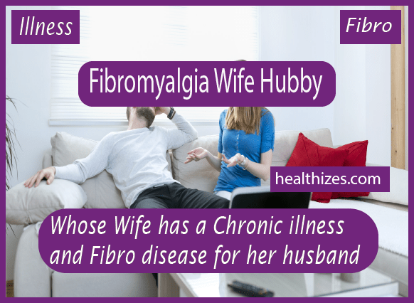 Whose Wife has a Chronic illness and Fibro disease Advice for her husband