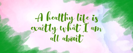 A healthy life is exactly what i am all about